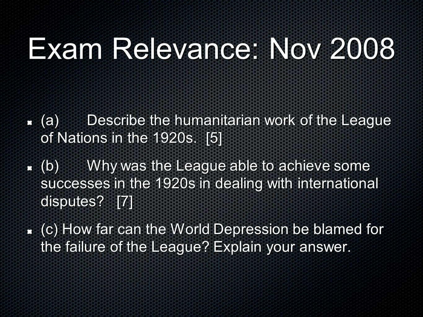 Exam Relevance: Nov 2008 (a) Describe the humanitarian work of the League of Nations in the 1920s. [5]